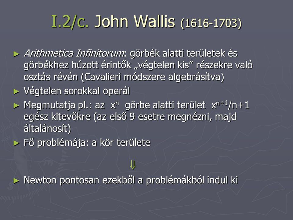 """I.2/c. John Wallis (1616-1703) ► Arithmetica Infinitorum: görbék alatti területek és görbékhez húzott érintők """"végtelen kis"""" részekre való osztás révé"""