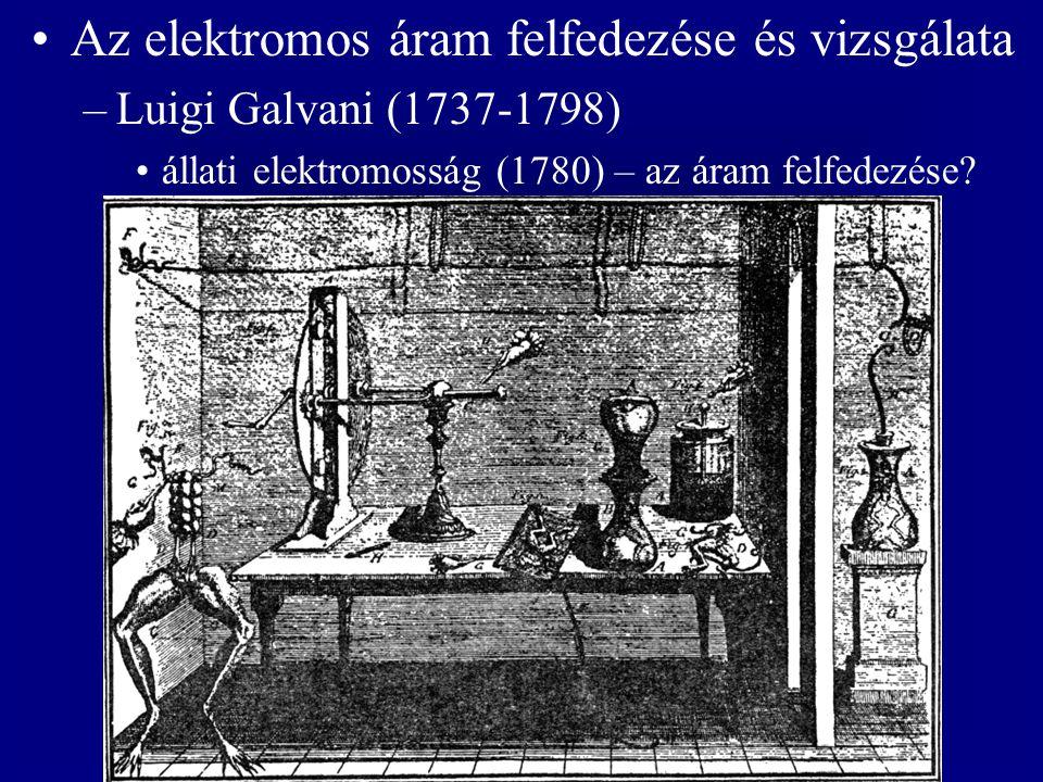Az elektromos áram felfedezése és vizsgálata –Luigi Galvani (1737-1798) állati elektromosság (1780) – az áram felfedezése?