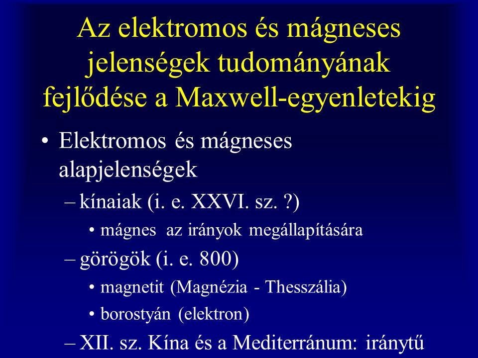 –Charles-Augustine de Coulomb (1736-1806) Newton+torziós mérleg  Coulomb-törvény (1777-) mágneses pólusok Az elektromosság és mágnesség matematizálása –Siméon-Denis Poisson (1781-1840) az elektrosztatikai potenciál matematikai elmélete magnetosztatika –George Green (1793-1841)