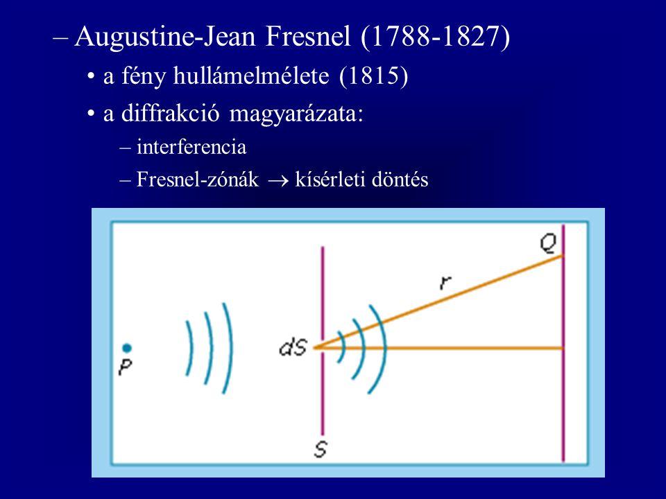 –Augustine-Jean Fresnel (1788-1827) a fény hullámelmélete (1815) a diffrakció magyarázata: –interferencia –Fresnel-zónák  kísérleti döntés