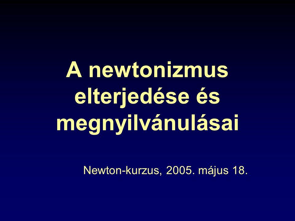 A newtonizmus elterjedése és megnyilvánulásai Newton-kurzus, 2005. május 18.