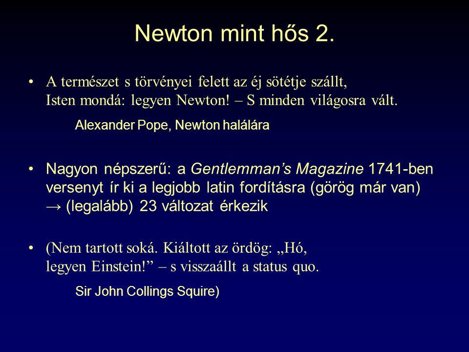 Newton mint hős 2. A természet s törvényei felett az éj sötétje szállt, Isten mondá: legyen Newton.