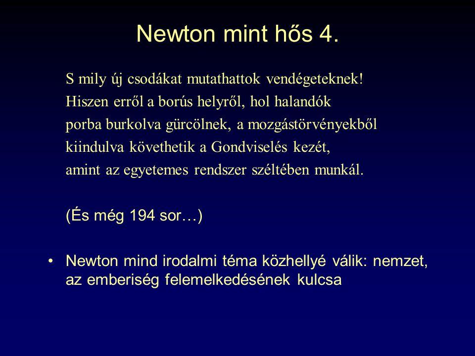Newton mint hős 4. S mily új csodákat mutathattok vendégeteknek! Hiszen erről a borús helyről, hol halandók porba burkolva gürcölnek, a mozgástörvénye