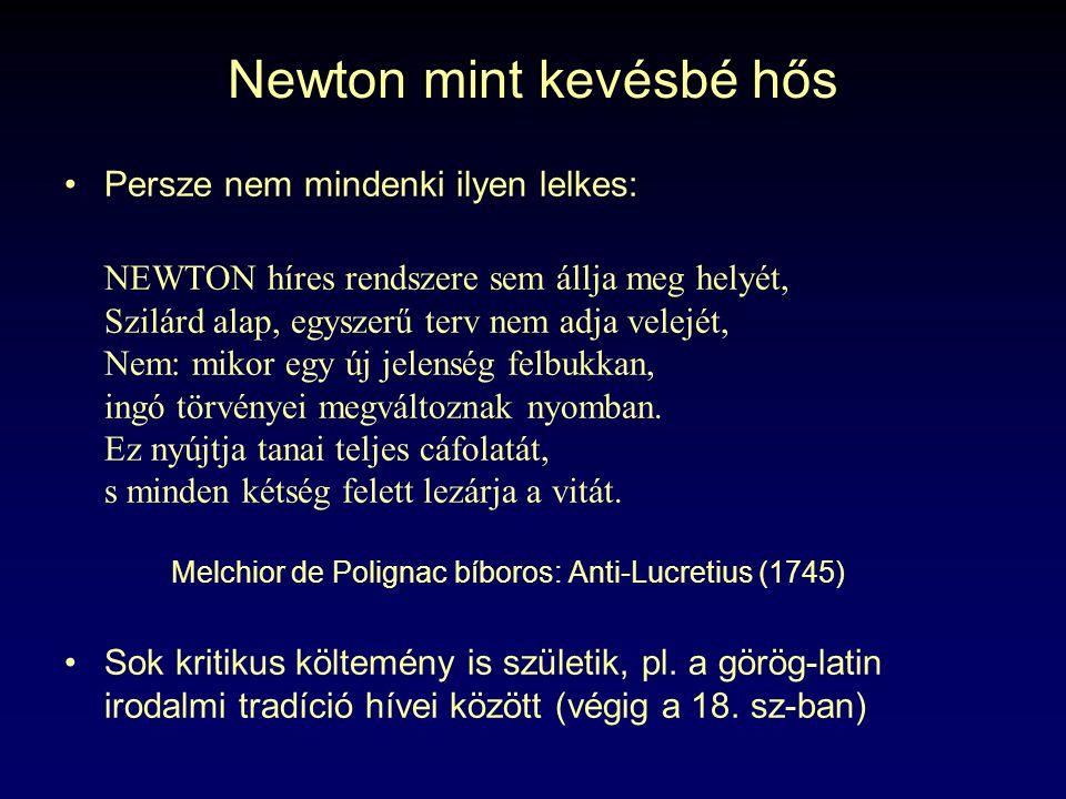 Newton mint kevésbé hős Persze nem mindenki ilyen lelkes: NEWTON híres rendszere sem állja meg helyét, Szilárd alap, egyszerű terv nem adja velejét, Nem: mikor egy új jelenség felbukkan, ingó törvényei megváltoznak nyomban.