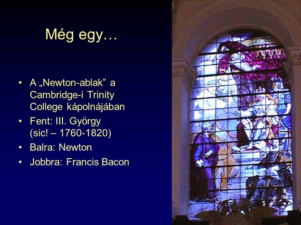 """Még egy… A """"Newton-ablak"""" a Cambridge-i Trinity College kápolnájában Fent: III. György (sic! – 1760-1820) Balra: Newton Jobbra: Francis Bacon"""