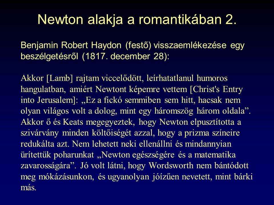 Newton alakja a romantikában 2. Benjamin Robert Haydon (festő) visszaemlékezése egy beszélgetésről (1817. december 28): Akkor [Lamb] rajtam viccelődöt