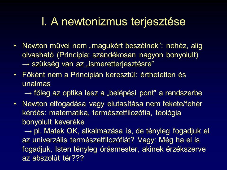 """I. A newtonizmus terjesztése Newton művei nem """"magukért beszélnek"""": nehéz, alig olvasható (Principia: szándékosan nagyon bonyolult) → szükség van az """""""