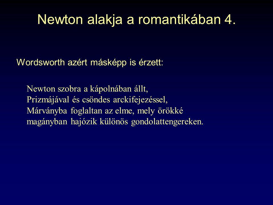 Newton alakja a romantikában 4. Wordsworth azért másképp is érzett: Newton szobra a kápolnában állt, Prizmájával és csöndes arckifejezéssel, Márványba