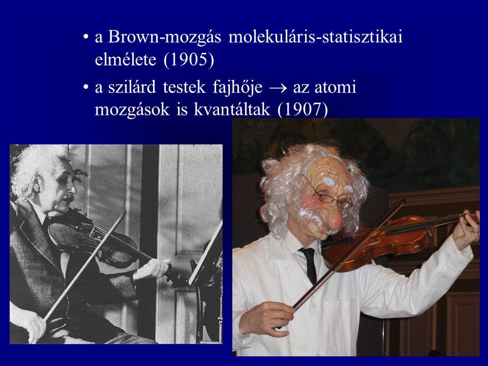 a Brown-mozgás molekuláris-statisztikai elmélete (1905) a szilárd testek fajhője  az atomi mozgások is kvantáltak (1907)