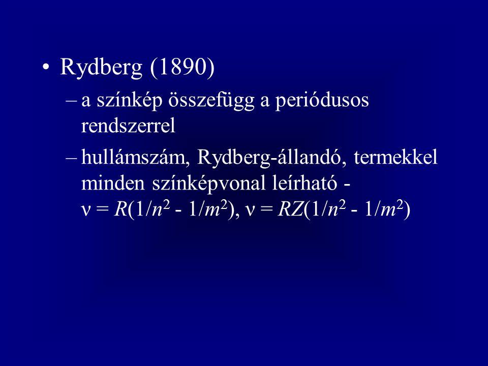 Rydberg (1890) –a színkép összefügg a periódusos rendszerrel –hullámszám, Rydberg-állandó, termekkel minden színképvonal leírható - ν = R(1/n 2 - 1/m