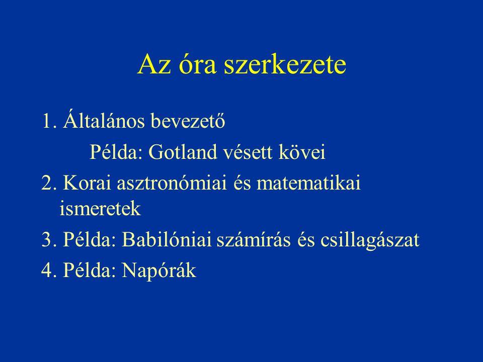 Az óra szerkezete 1. Általános bevezető Példa: Gotland vésett kövei 2. Korai asztronómiai és matematikai ismeretek 3. Példa: Babilóniai számírás és cs