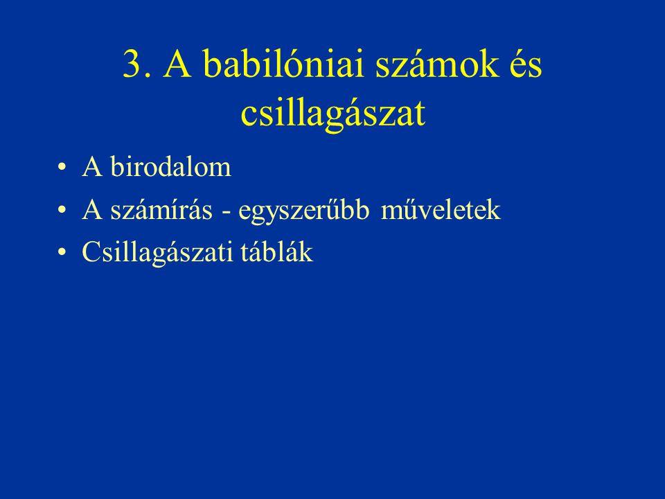 3. A babilóniai számok és csillagászat A birodalom A számírás - egyszerűbb műveletek Csillagászati táblák