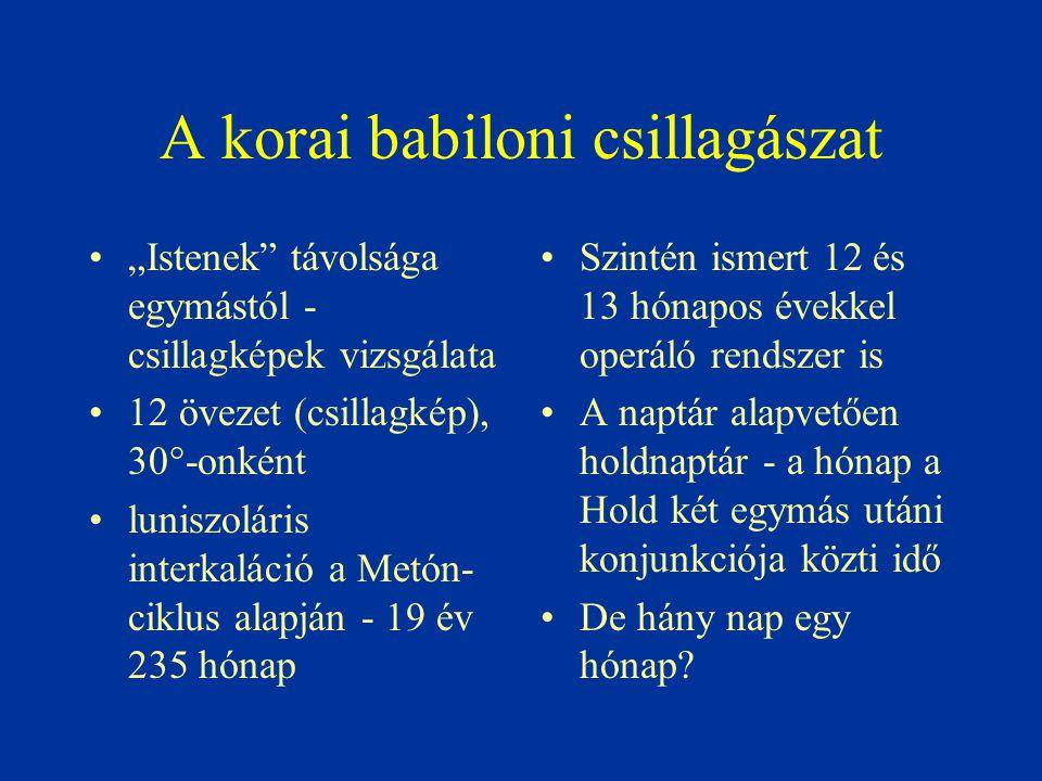 """A korai babiloni csillagászat """"Istenek"""" távolsága egymástól - csillagképek vizsgálata 12 övezet (csillagkép), 30°-onként luniszoláris interkaláció a M"""