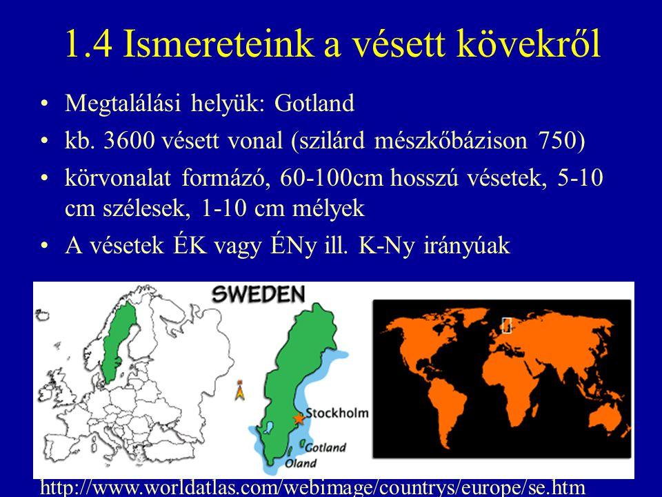 1.4 Ismereteink a vésett kövekről Megtalálási helyük: Gotland kb. 3600 vésett vonal (szilárd mészkőbázison 750) körvonalat formázó, 60-100cm hosszú vé