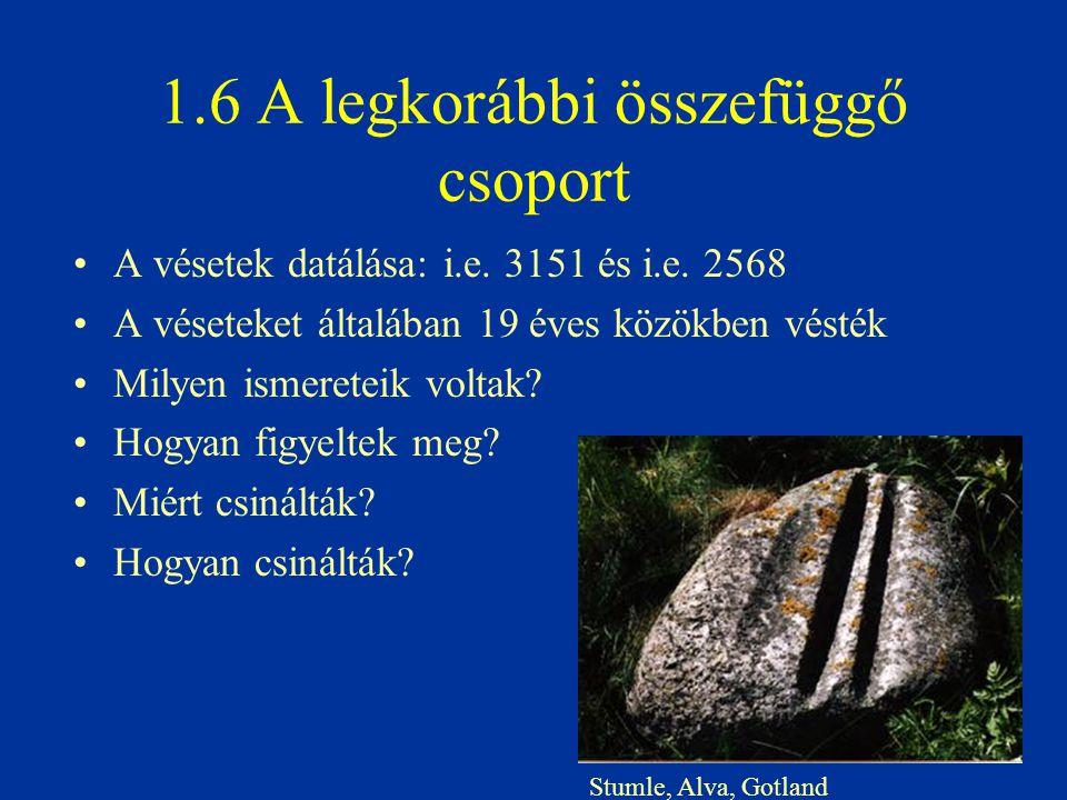 1.6 A legkorábbi összefüggő csoport A vésetek datálása: i.e. 3151 és i.e. 2568 A véseteket általában 19 éves közökben vésték Milyen ismereteik voltak?