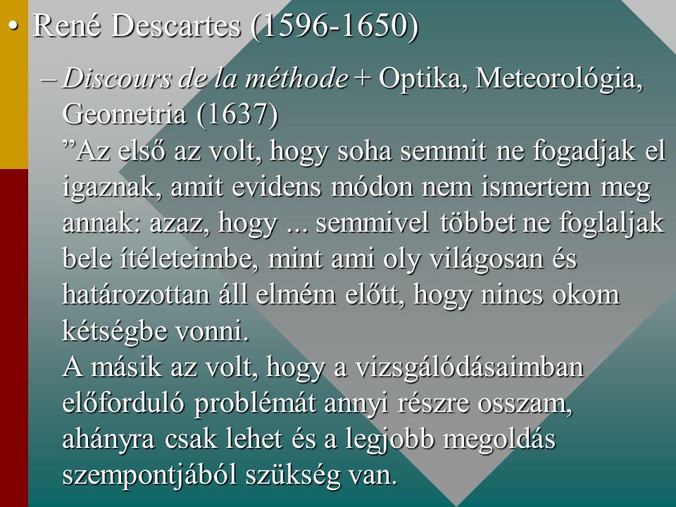 """René Descartes (1596-1650)René Descartes (1596-1650) –Discours de la méthode + Optika, Meteorológia, Geometria (1637) """"Az első az volt, hogy soha semm"""