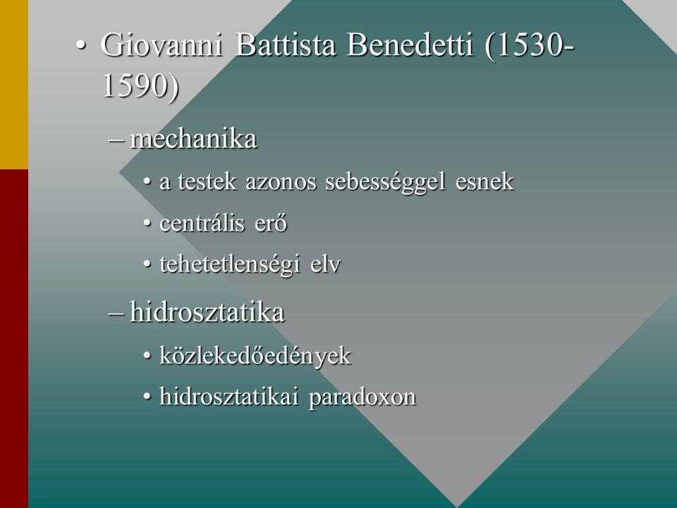 Giovanni Battista Benedetti (1530- 1590)Giovanni Battista Benedetti (1530- 1590) –mechanika a testek azonos sebességgel esneka testek azonos sebességg