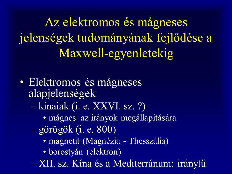 Az elektromos és mágneses jelenségek tudományának fejlődése a Maxwell-egyenletekig Elektromos és mágneses alapjelenségek –kínaiak (i.