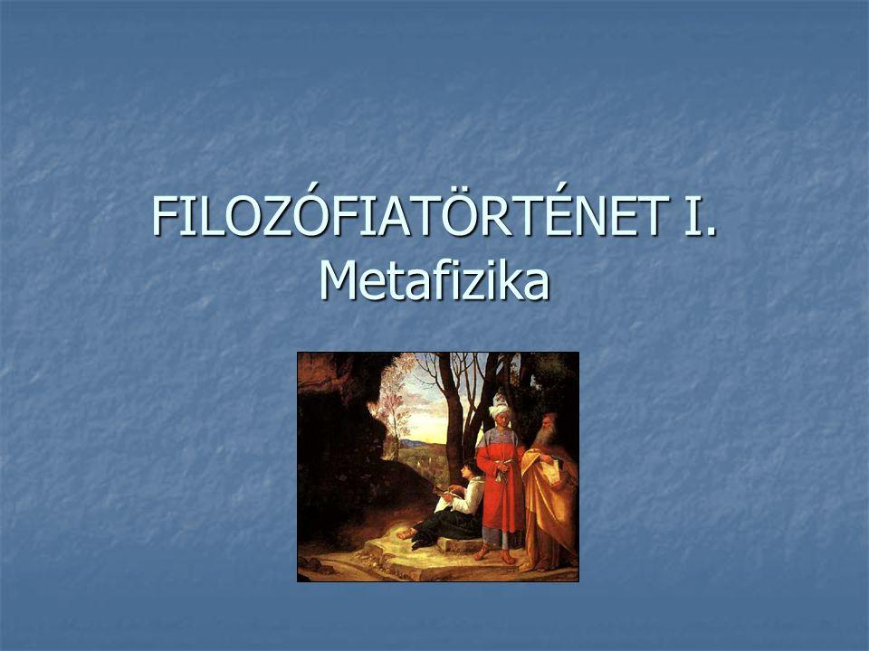 FILOZÓFIATÖRTÉNET I. Metafizika