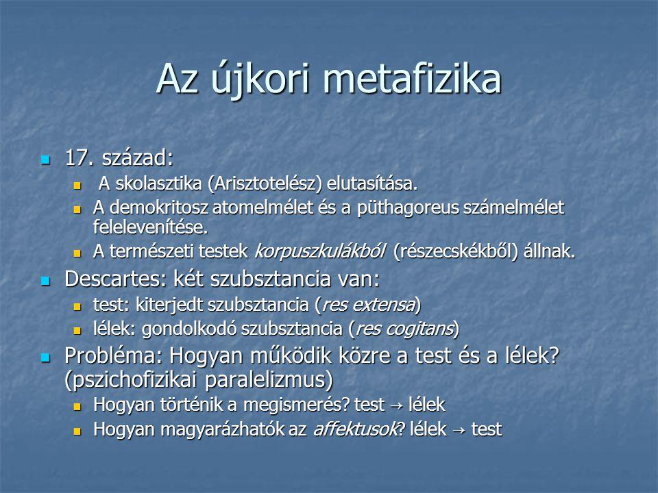 Az újkori metafizika 17. század: 17. század: A skolasztika (Arisztotelész) elutasítása. A skolasztika (Arisztotelész) elutasítása. A demokritosz atome