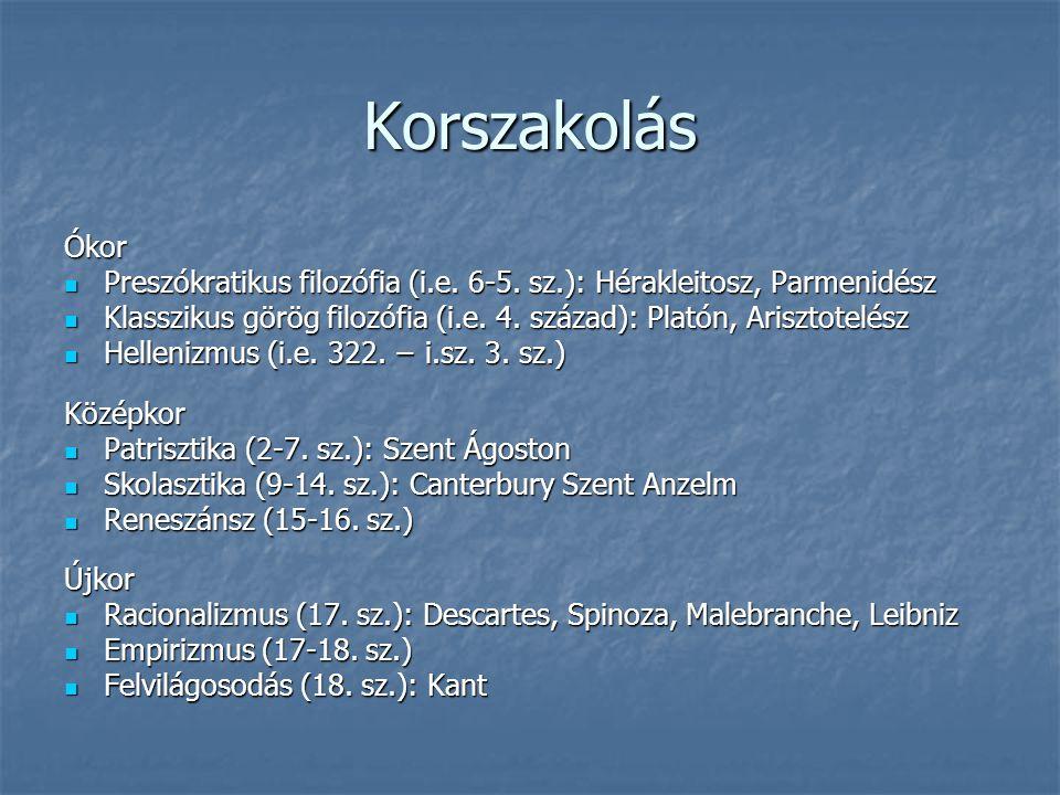 Korszakolás Ókor Preszókratikus filozófia (i.e. 6-5. sz.): Hérakleitosz, Parmenidész Preszókratikus filozófia (i.e. 6-5. sz.): Hérakleitosz, Parmenidé