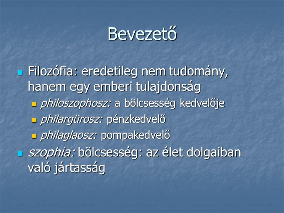 Bevezető Filozófia: eredetileg nem tudomány, hanem egy emberi tulajdonság Filozófia: eredetileg nem tudomány, hanem egy emberi tulajdonság philoszopho