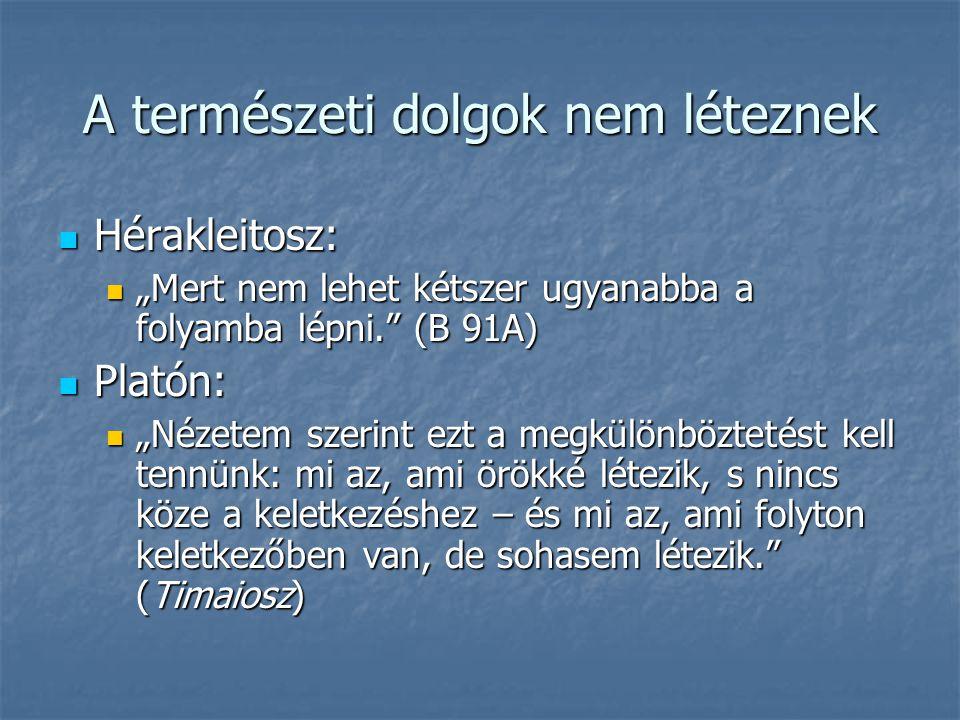 """A természeti dolgok nem léteznek Hérakleitosz: Hérakleitosz: """"Mert nem lehet kétszer ugyanabba a folyamba lépni."""" (B 91A) """"Mert nem lehet kétszer ugya"""