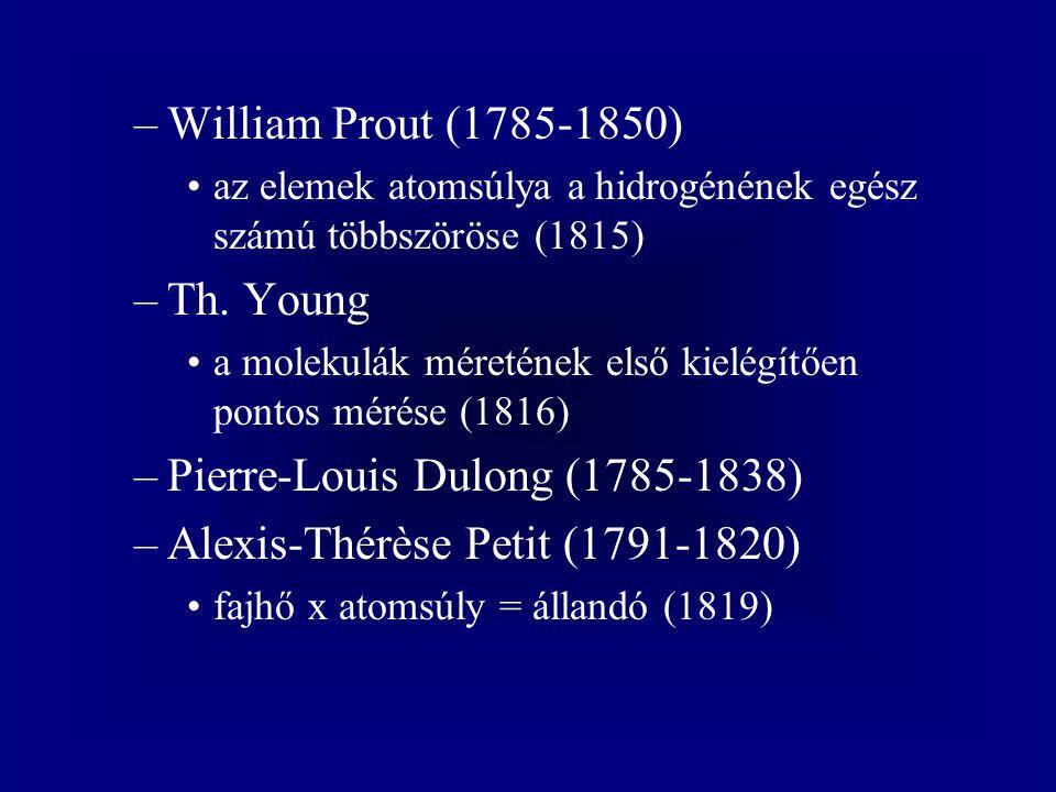 –William Prout (1785-1850) az elemek atomsúlya a hidrogénének egész számú többszöröse (1815) –Th. Young a molekulák méretének első kielégítően pontos