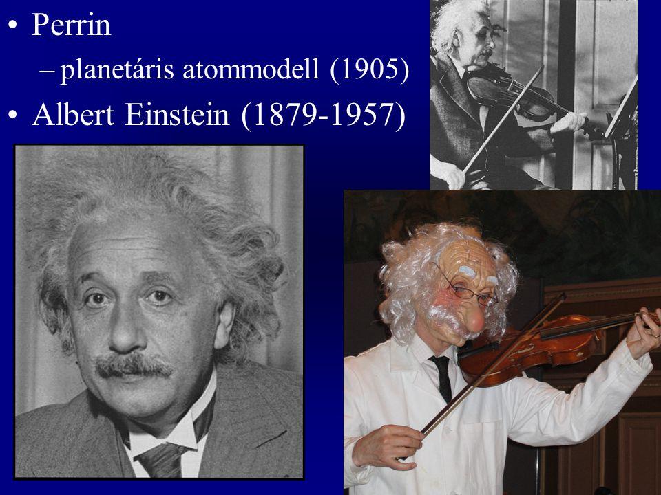 Perrin –planetáris atommodell (1905) Albert Einstein (1879-1957)