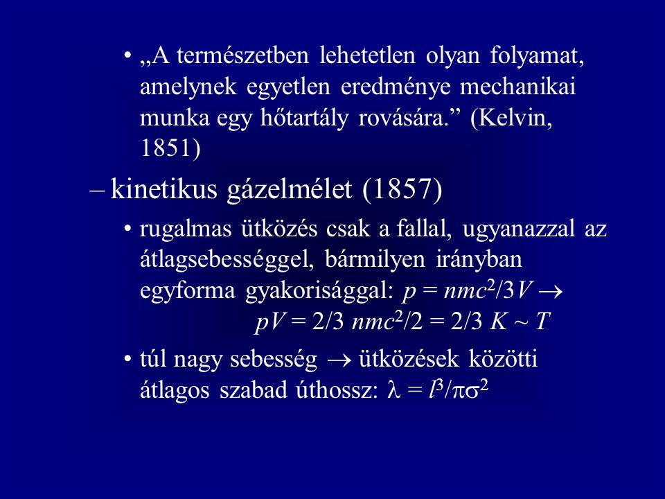 """""""A természetben lehetetlen olyan folyamat, amelynek egyetlen eredménye mechanikai munka egy hőtartály rovására."""" (Kelvin, 1851) –kinetikus gázelmélet"""