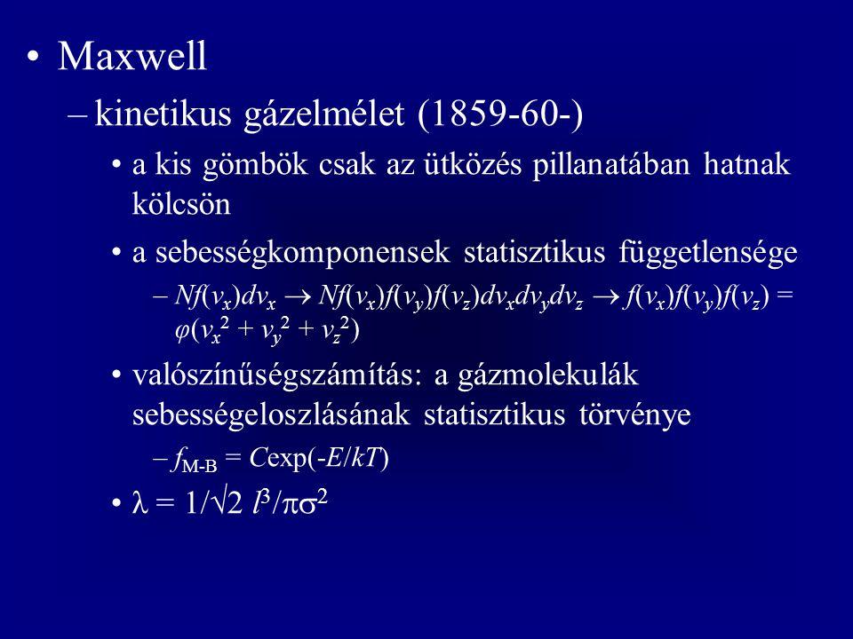 Maxwell –kinetikus gázelmélet (1859-60-) a kis gömbök csak az ütközés pillanatában hatnak kölcsön a sebességkomponensek statisztikus függetlensége –Nf