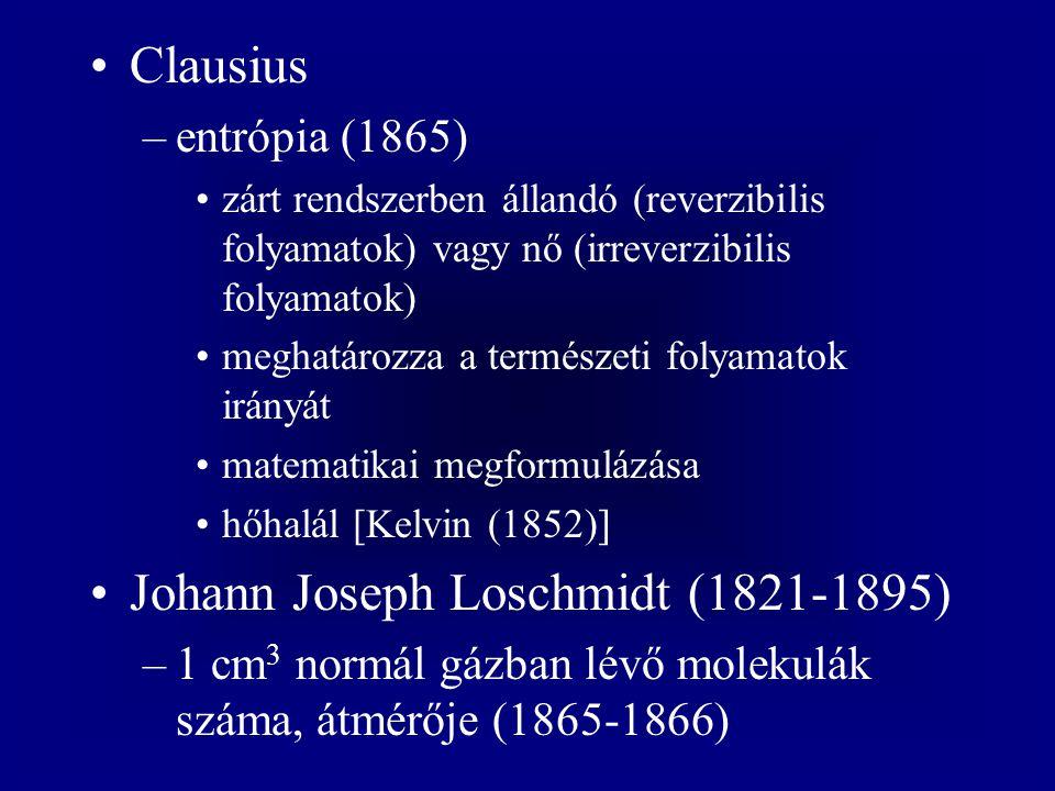 Clausius –entrópia (1865) zárt rendszerben állandó (reverzibilis folyamatok) vagy nő (irreverzibilis folyamatok) meghatározza a természeti folyamatok