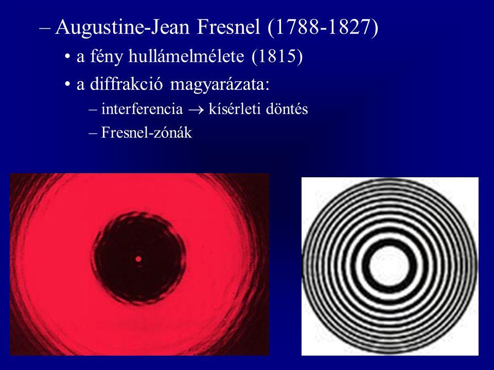 –Augustine-Jean Fresnel (1788-1827) a fény hullámelmélete (1815) a diffrakció magyarázata: –interferencia  kísérleti döntés –Fresnel-zónák