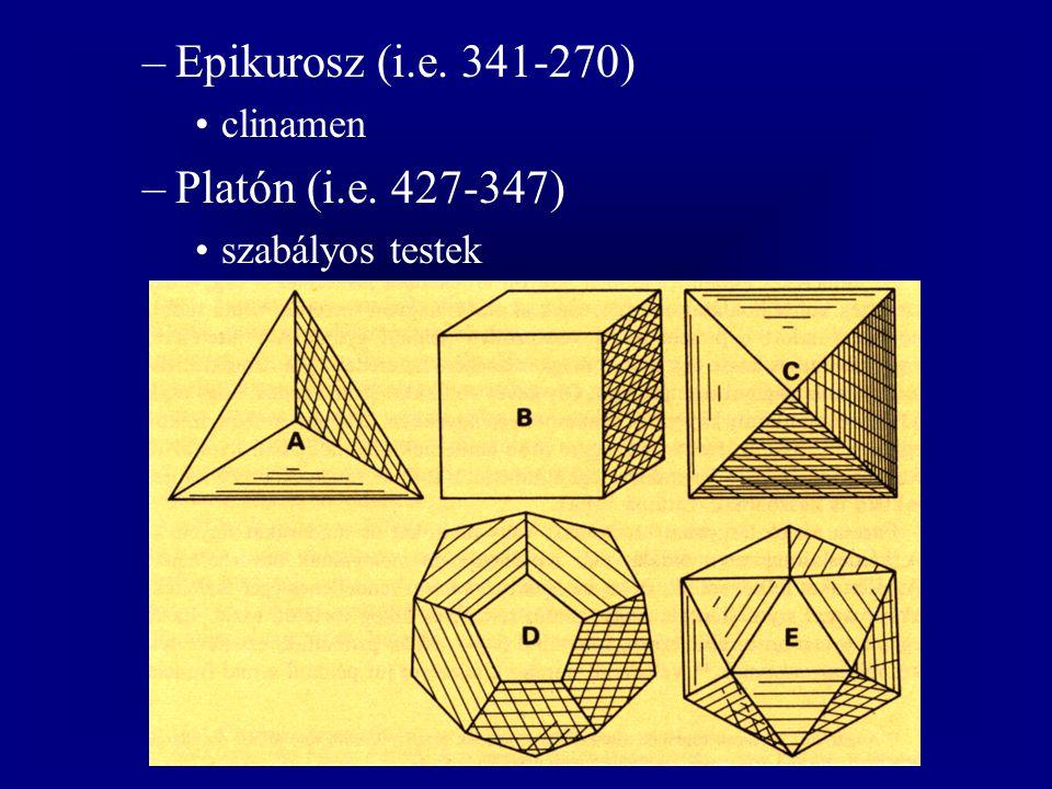 –Epikurosz (i.e. 341-270) clinamen –Platón (i.e. 427-347) szabályos testek