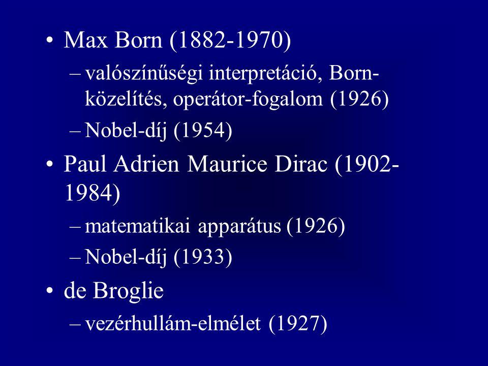 Max Born (1882-1970) –valószínűségi interpretáció, Born- közelítés, operátor-fogalom (1926) –Nobel-díj (1954) Paul Adrien Maurice Dirac (1902- 1984) –