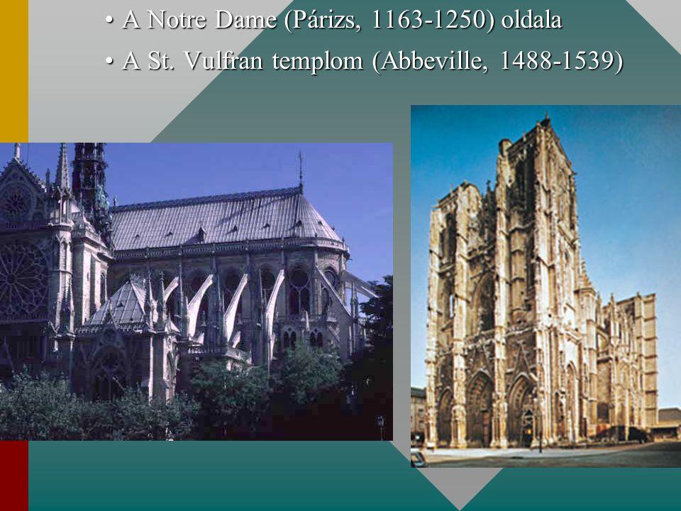 A Notre Dame (Párizs, 1163-1250) oldalaA Notre Dame (Párizs, 1163-1250) oldala A St. Vulfran templom (Abbeville, 1488-1539)A St. Vulfran templom (Abbe