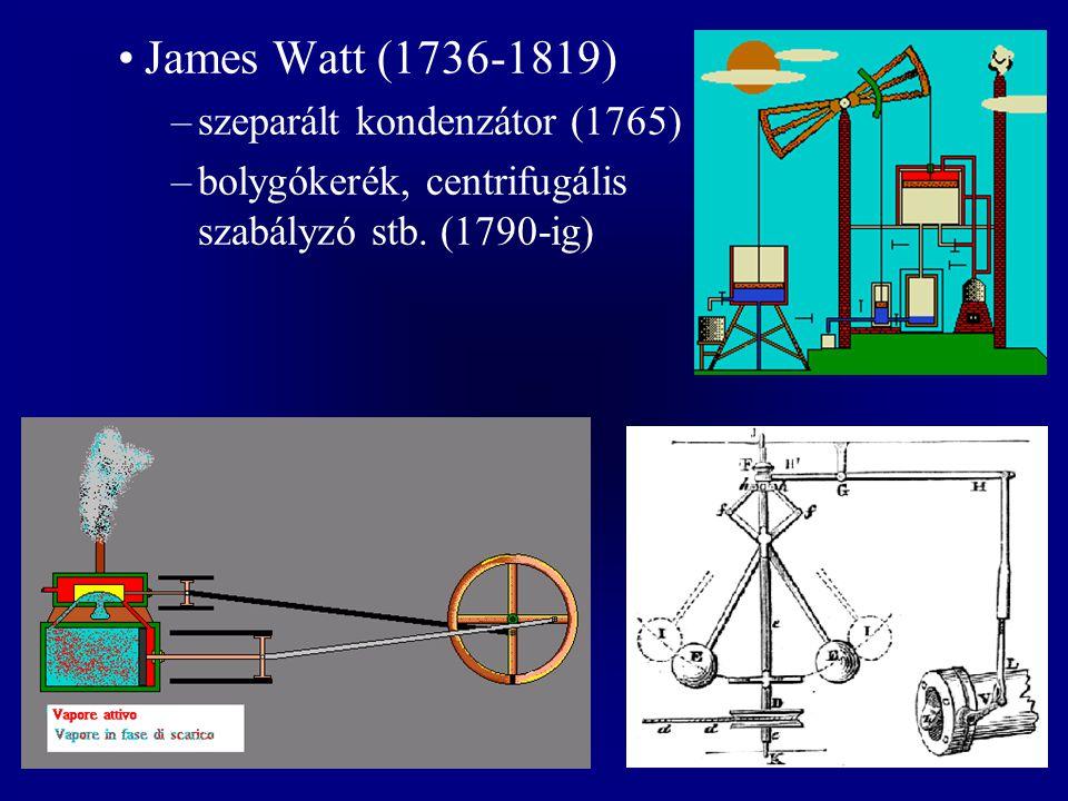 James Watt (1736-1819) –szeparált kondenzátor (1765) –bolygókerék, centrifugális szabályzó stb. (1790-ig)