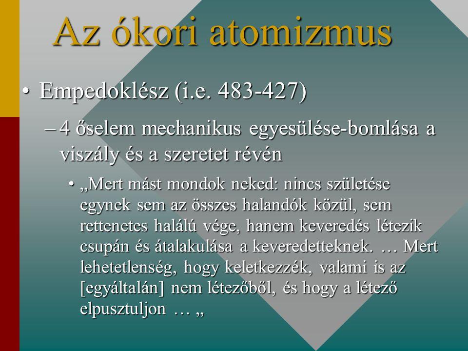 """Az ókori atomizmus Empedoklész (i.e. 483-427)Empedoklész (i.e. 483-427) –4 őselem mechanikus egyesülése-bomlása a viszály és a szeretet révén """"Mert má"""