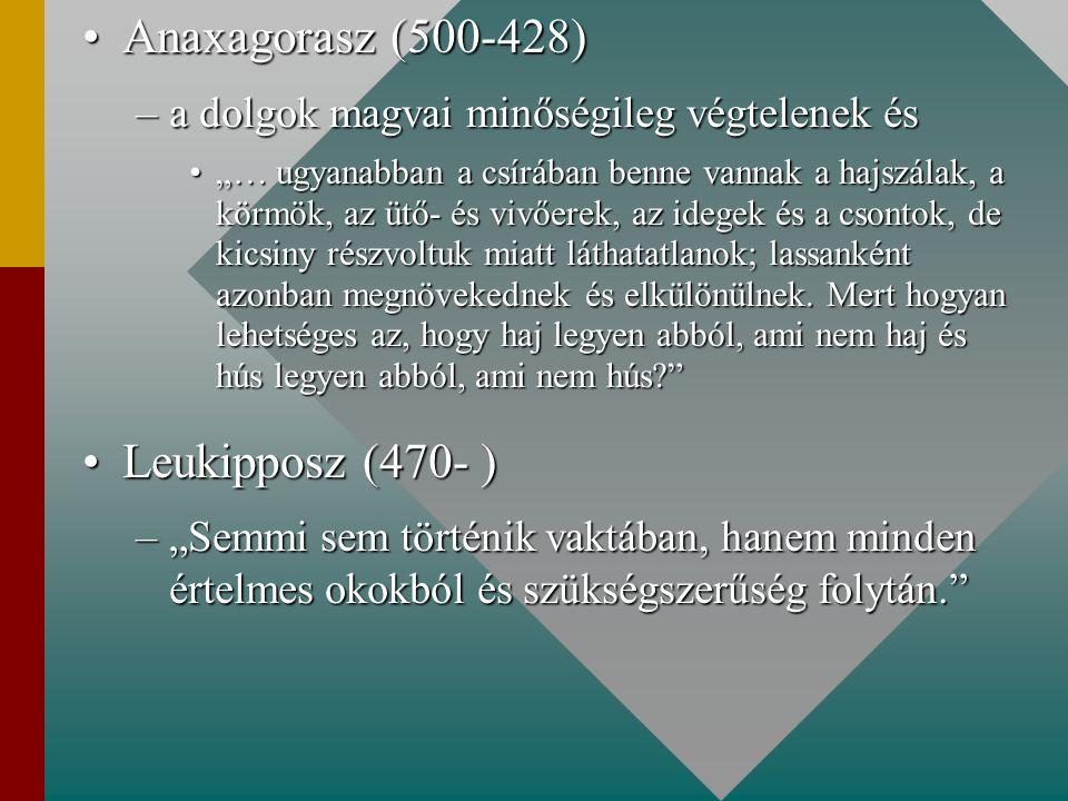 """Anaxagorasz (500-428)Anaxagorasz (500-428) –a dolgok magvai minőségileg végtelenek és """"… ugyanabban a csírában benne vannak a hajszálak, a körmök, az"""
