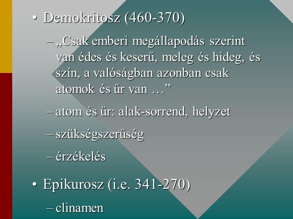 """Demokritosz (460-370)Demokritosz (460-370) –""""Csak emberi megállapodás szerint van édes és keserű, meleg és hideg, és szín, a valóságban azonban csak a"""