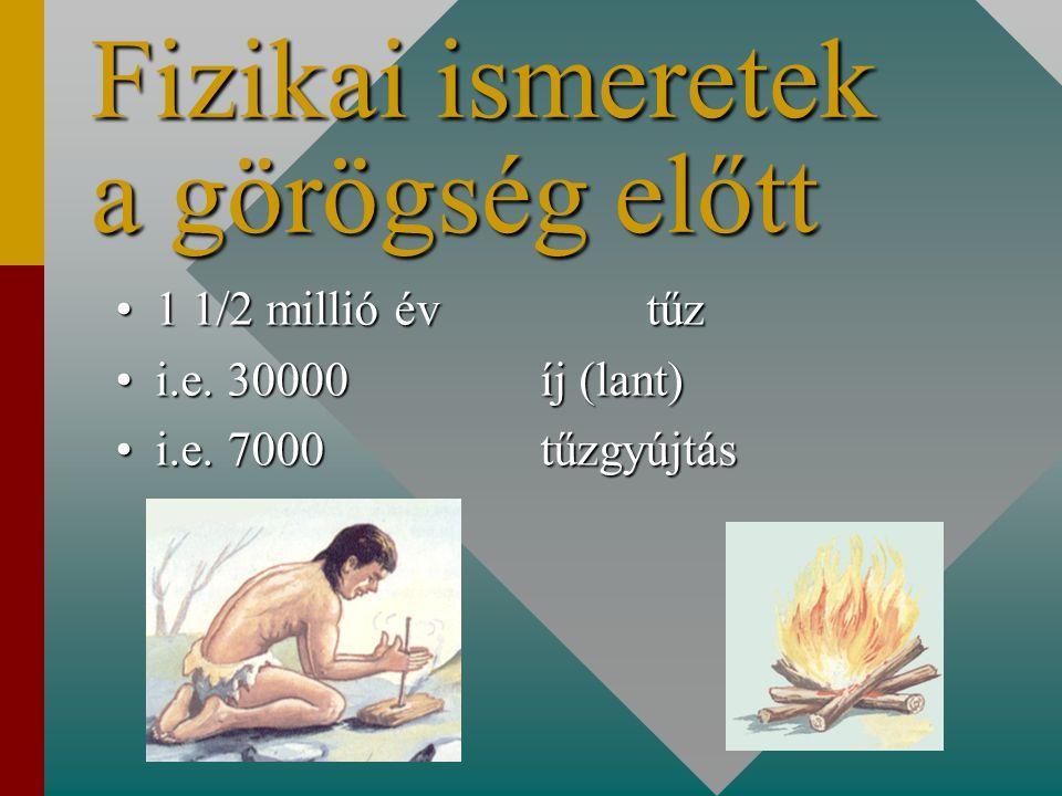 Fizikai ismeretek a görögség előtt 1 1/2 millió évtűz1 1/2 millió évtűz i.e.
