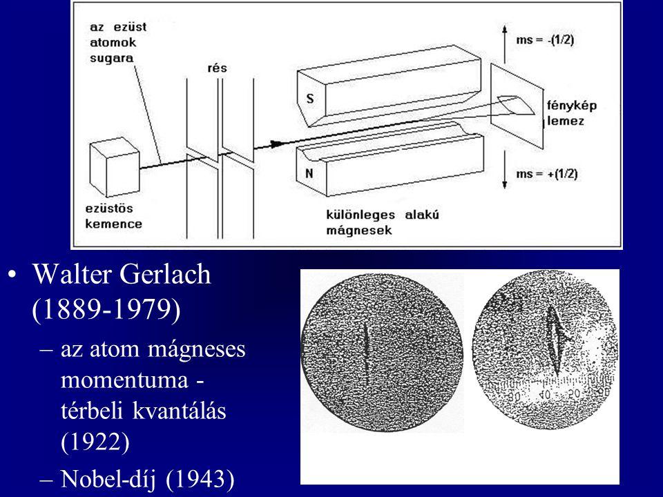 Walter Gerlach (1889-1979) –az atom mágneses momentuma - térbeli kvantálás (1922) –Nobel-díj (1943)