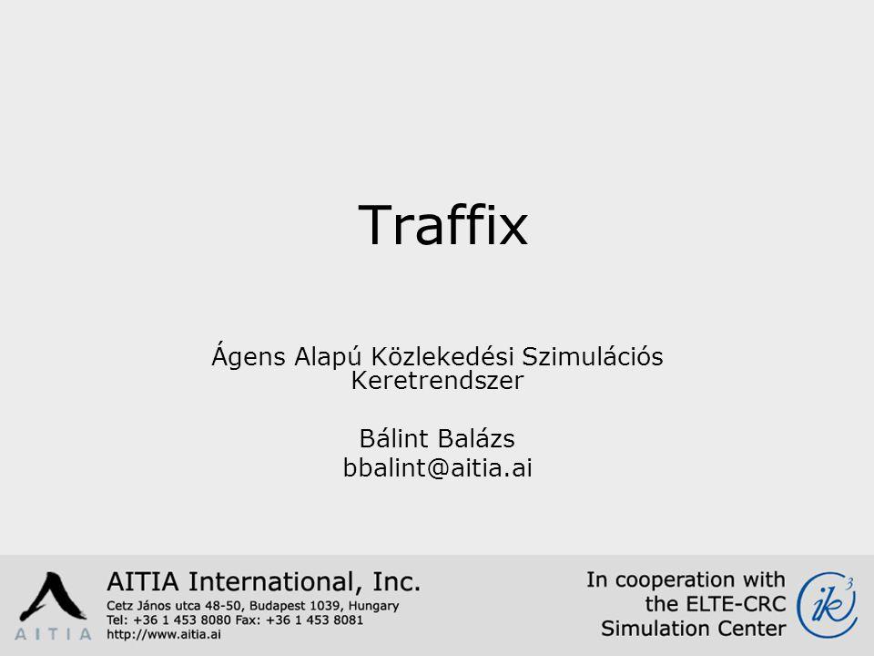 Traffix Ágens Alapú Közlekedési Szimulációs Keretrendszer Bálint Balázs bbalint@aitia.ai