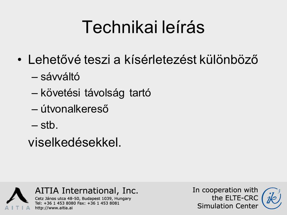 Technikai leírás Lehetővé teszi a kísérletezést különböző –sávváltó –követési távolság tartó –útvonalkereső –stb.