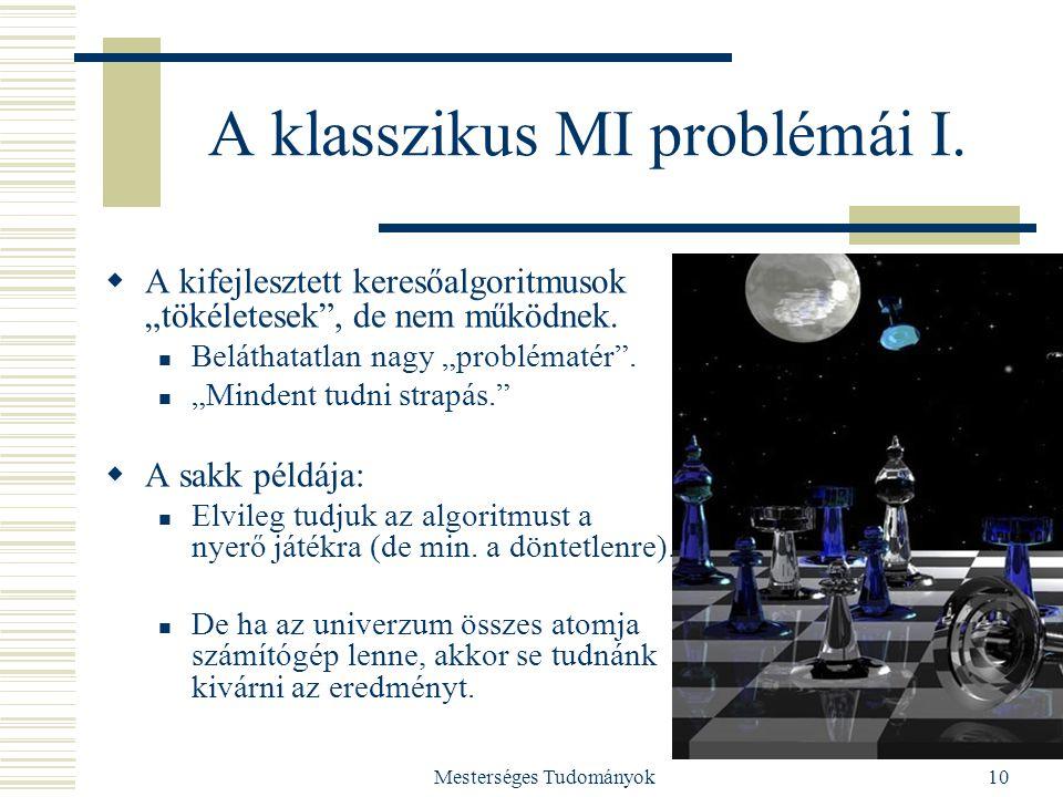 """Mesterséges Tudományok10 A klasszikus MI problémái I.  A kifejlesztett keresőalgoritmusok """"tökéletesek"""", de nem működnek. Beláthatatlan nagy """"problém"""
