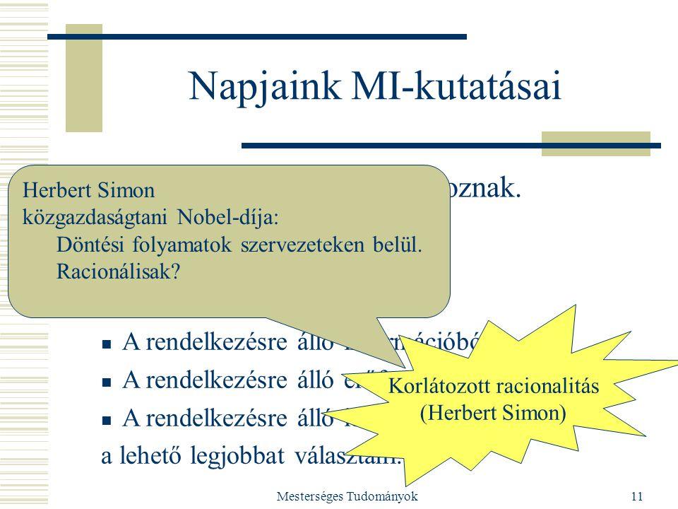 Mesterséges Tudományok11 Napjaink MI-kutatásai  Nem a racionalitással foglalkoznak.