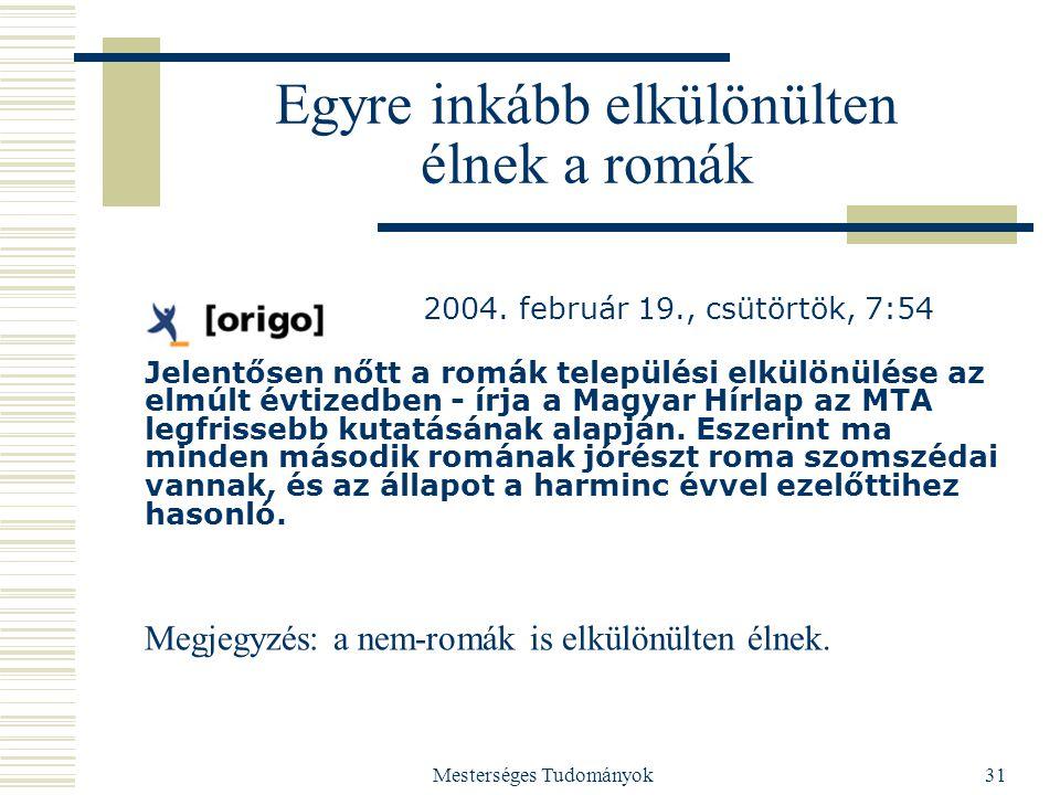 Mesterséges Tudományok31 Egyre inkább elkülönülten élnek a romák 2004. február 19., csütörtök, 7:54 Jelentősen nőtt a romák települési elkülönülése az