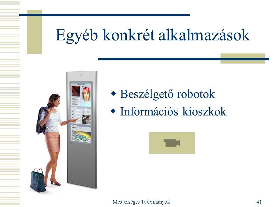 Mesterséges Tudományok41 Egyéb konkrét alkalmazások  Beszélgető robotok  Információs kioszkok