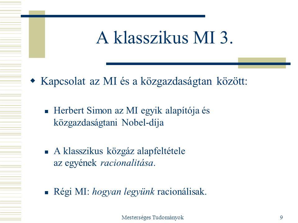 Mesterséges Tudományok9 A klasszikus MI 3.  Kapcsolat az MI és a közgazdaságtan között: Herbert Simon az MI egyik alapítója és közgazdaságtani Nobel-