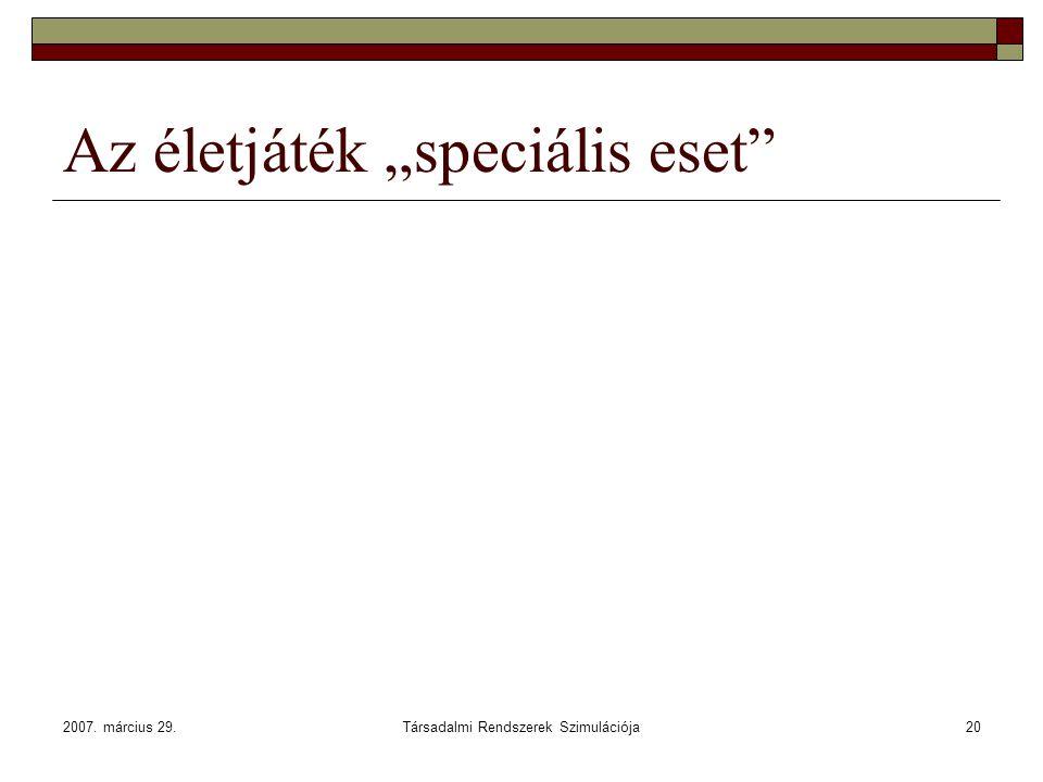 """2007. március 29.Társadalmi Rendszerek Szimulációja20 Az életjáték """"speciális eset"""""""